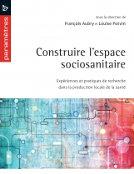 Construire l'espace sociosanitaire : Expériences et pratiques de recherche dans la production locale de la santé